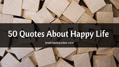 50 Quotes About Happy Life - Brain Hack Quotes