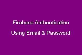 Firebase Authentication using Email & Password