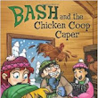 Book Review: Bash and the Chicken Coop Caper