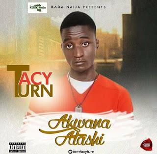 New Music: TacyTurn - Akwana Atashi | @TacyTurn