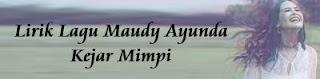 Lirik Lagu Maudy Ayunda - Kejar Mimpi