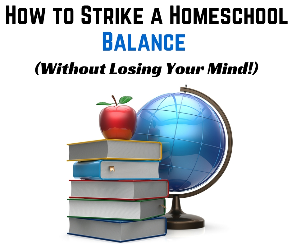 How to Strike a Homeschool Balance without Losing Your Mind