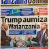 Polepole wa CCM aanza vita na UKAWA,Trump awaumiza wagonjwa zaidi ya million 3 wa UKIMWI Tanzania,soma MAGAZETI YA LEO TZ NA NJE JAN 25