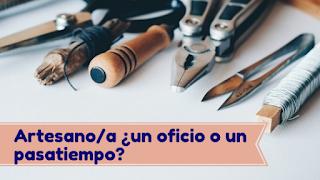 http://diariodeartesana.blogspot.com.ar/2017/08/artesanoa-un-oficio-o-un-pasatiempo.html