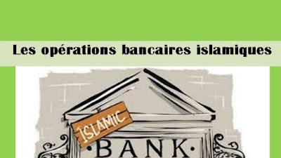 Les opérations bancaires islamiques