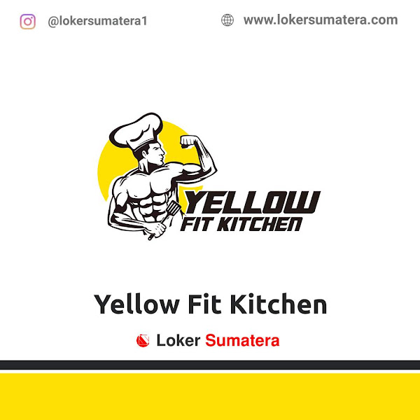 Lowongan Kerja Medan, Yellow Fit Kitchen Juli 2021
