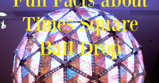 Fun Facts about Times Square New Year's Eve Ball Drop