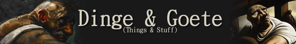 Dinge en Goete (Things and Stuff)