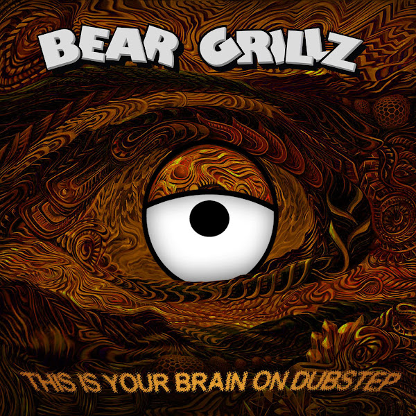 Bear Grillz - This Is Your Brain on Dubstep - EP Cover