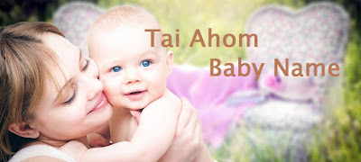 Tai Ahom Baby Names | Top Baby Names | The Most Popular Baby Names |Tai Ahom Boy and Girl in Tai Ahom Language
