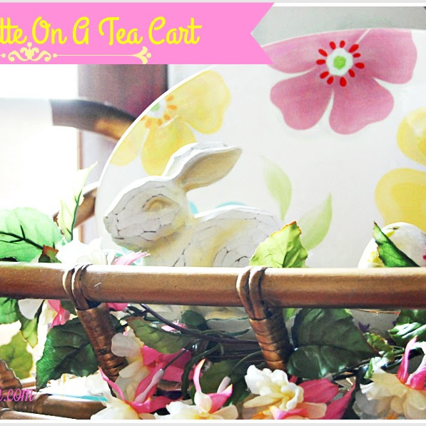 Easter Vignette On My Tea Cart