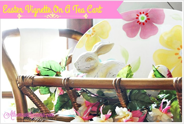 Easter Vignette On My Tea Cart