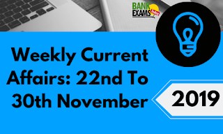 Weekly Current Affairs 22nd To 30th November 2019