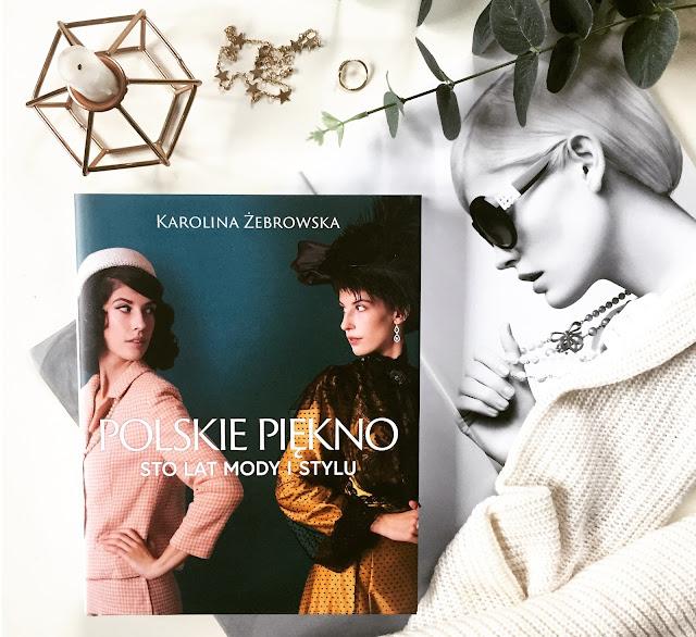 Polskie piękno. Sto lat mody i stylu - Karolina Żebrowska