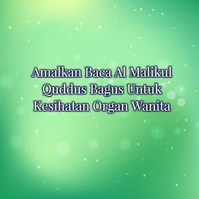 Amalkan Baca Al Malikul Quddus Bagus Untuk Kesihatan Organ Wanita