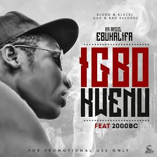 "Music: Mr Angel Ebukalifa – ""IGBO KWENU"" ft. 2000BC"