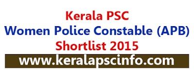 KPSC Women Police Constable Shortlist 2015 (Armed Police Battalion), Kerala PSC Women Police Constable Shortlist 2015 (Armed Police Battalion), Women Police Constable Shortlist 2015, PSC Women Police Constable Shortlist 2015 (APB)
