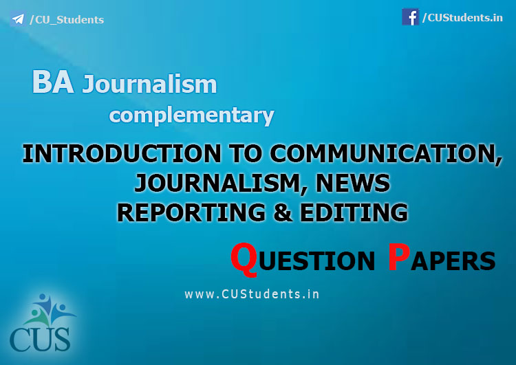 BA Journalism Complementary Introduction to Communication and Journalism and News Reporting and Editing Previous Question Papers