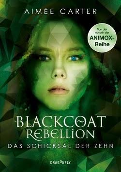 Bücherblog. Rezension. Buchcover. Blackcoat Rebellion - Das Schicksal der Zehn (Band 3) von Aimée Carter. Jugendbuch. Dystopie. Dragonfly.