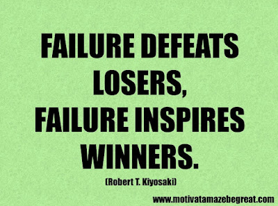 "Success Quotes And Sayings About Life: ""Failure defeats losers, failure inspires winners."" - Robert T. Kiyosaki"