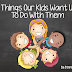 Things Our Kids Want Us To Do With Them
