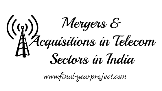 Mergers and Acquisitions in Telecom Sectors in India