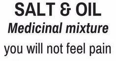 SALT and OIL: Medicinal mixture… you will not feel pain