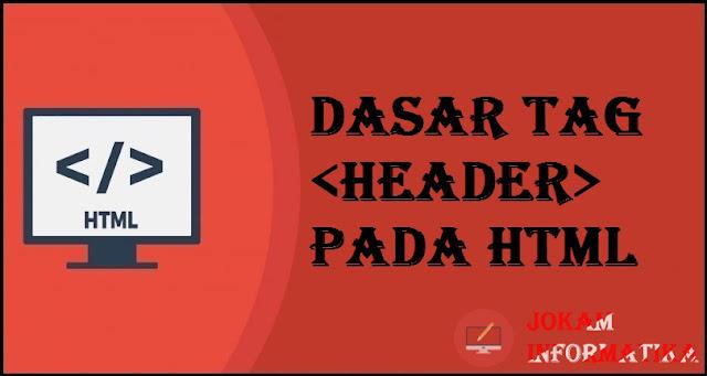 Dasar Atribut Tagging <header> Pada Bahasa Pemrograman HTML - JOKAM INFORMATIKA
