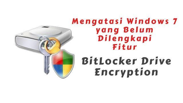 Mengatasi Windows Belum Dilengkapi Fitur Bitlocker Drive Encryption