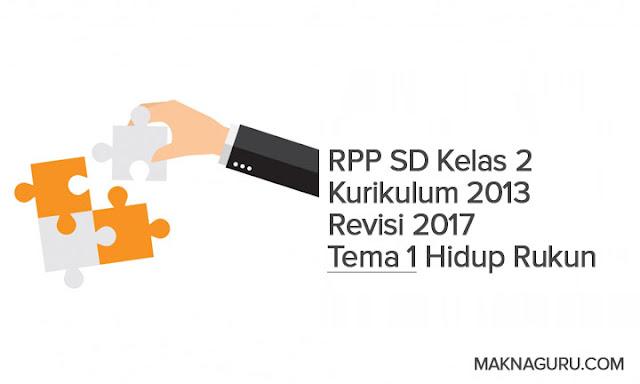 RPP SD Kelas 2 Kurikulum 2013 Revisi 2017 Tema 1 Hidup Rukun