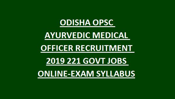 ODISHA OPSC AYURVEDIC MEDICAL OFFICER RECRUITMENT 2019 221 AMO GOVT