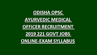 ODISHA OPSC AYURVEDIC MEDICAL OFFICER RECRUITMENT 2019 221 AMO GOVT JOBS ONLINE-EXAM SYLLABUS