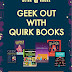 Geek Out with Quirk Books!