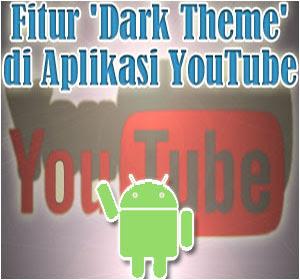YouTube di Android Kini Punya Fitur 'Dark Theme', Begini Cara Menggunakannya