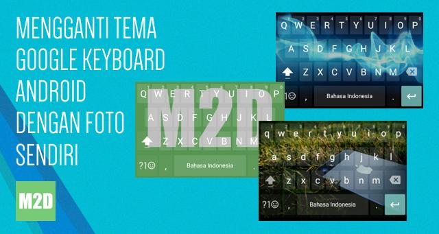 Ganti Tema Google Keyboard Android dengan Foto Sendiri