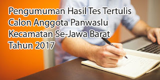Daftar Calon Anggota Panwaslu Kecamatan Se-Jawa Barat Yang Lulus Tes Tertulis