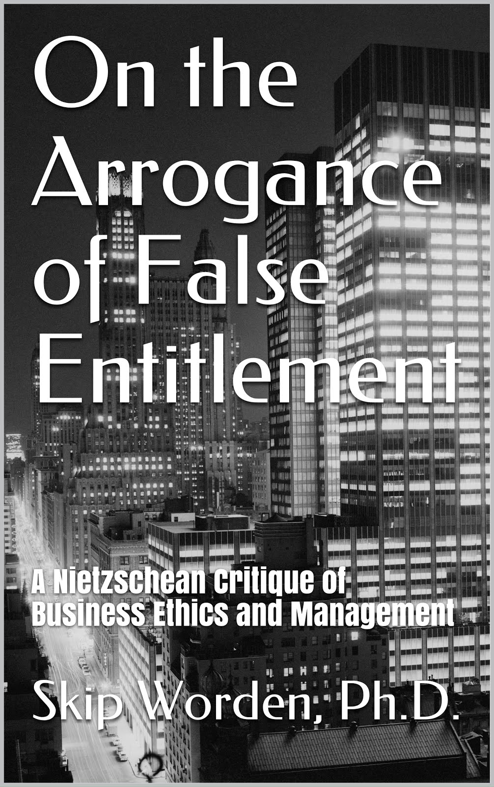 On the Arrogance of False Entitlement: A Nietzschean Critique of Business Ethics and Management