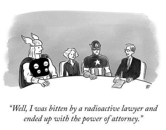 Well, I was bitten by a radioactive lawyer and ended up with the power of attorney