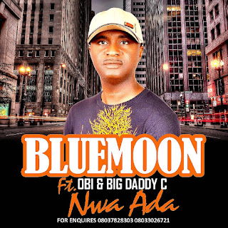 MUSIC: Bluemoon Ft Obi & Big Daddy C - NWA ADA