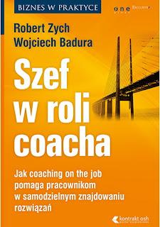 Szef w roli coacha. Jak coaching on the job pomaga pracownikom w samodzielnym znajdowaniu rozwiązań - Robert Zych, Wojciech Badura