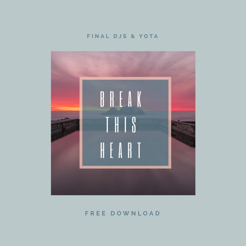 Final Djs & Yota - Break This Heart | Musikalischer Sommer als SOTD im Free Download