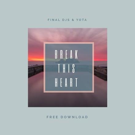 Final Djs & Yota - Break This Heart   Musikalischer Sommer als SOTD im Free Download