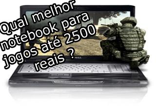qual melhor notebook para jogos ate 2500 reais