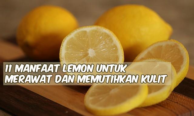 11 Manfaat Lemon untuk Merawat dan Memutihkan Kulit, No.9 Belum diketahui banyak orang...