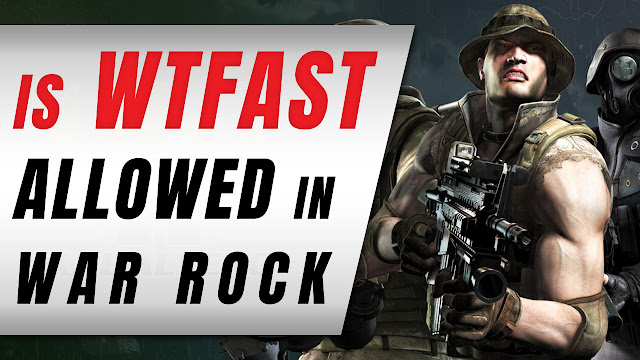 Is WTFast Allowed In War Rock?