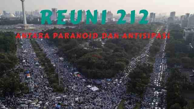 Reuni 212 Antara Paranoid dan Antisipasi