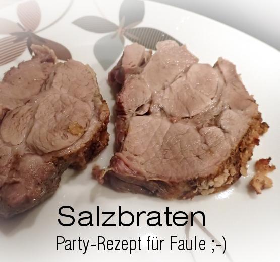 kathrins blog partyrezept f r faule salzbraten. Black Bedroom Furniture Sets. Home Design Ideas