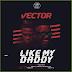 MPNAIJA MUSIC:Vector – Like My Daddy