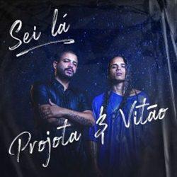 Sei Lá – Projota e Vitão Mp3 CD Completo