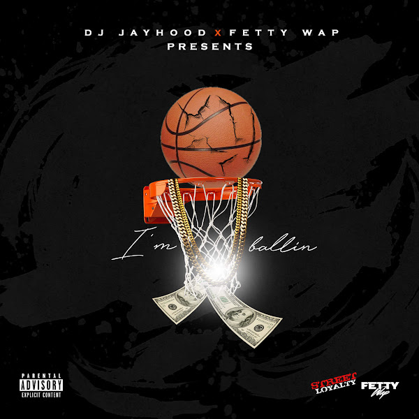 DJ Jayhood - I'm Ballin (feat. Fetty Wap) - Single Cover